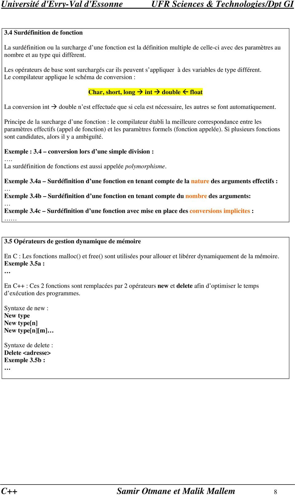 Le compilateur applique le schéma de conversion : Char, short, long int double float La conversion int double n est effectuée que si cela est nécessaire, les autres se font automatiquement.