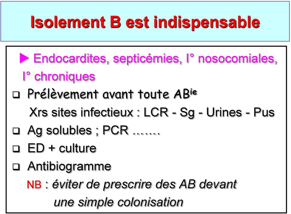 infectieux : LCR - Sg - Urines - Pus Ag solubles ; PCR.