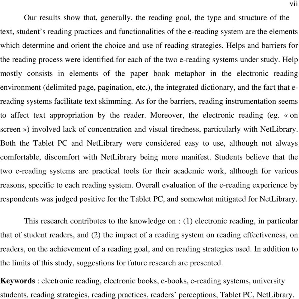 Help mostly consists in elements of the paper book metaphor in the electronic reading environment (delimited page, pagination, etc.