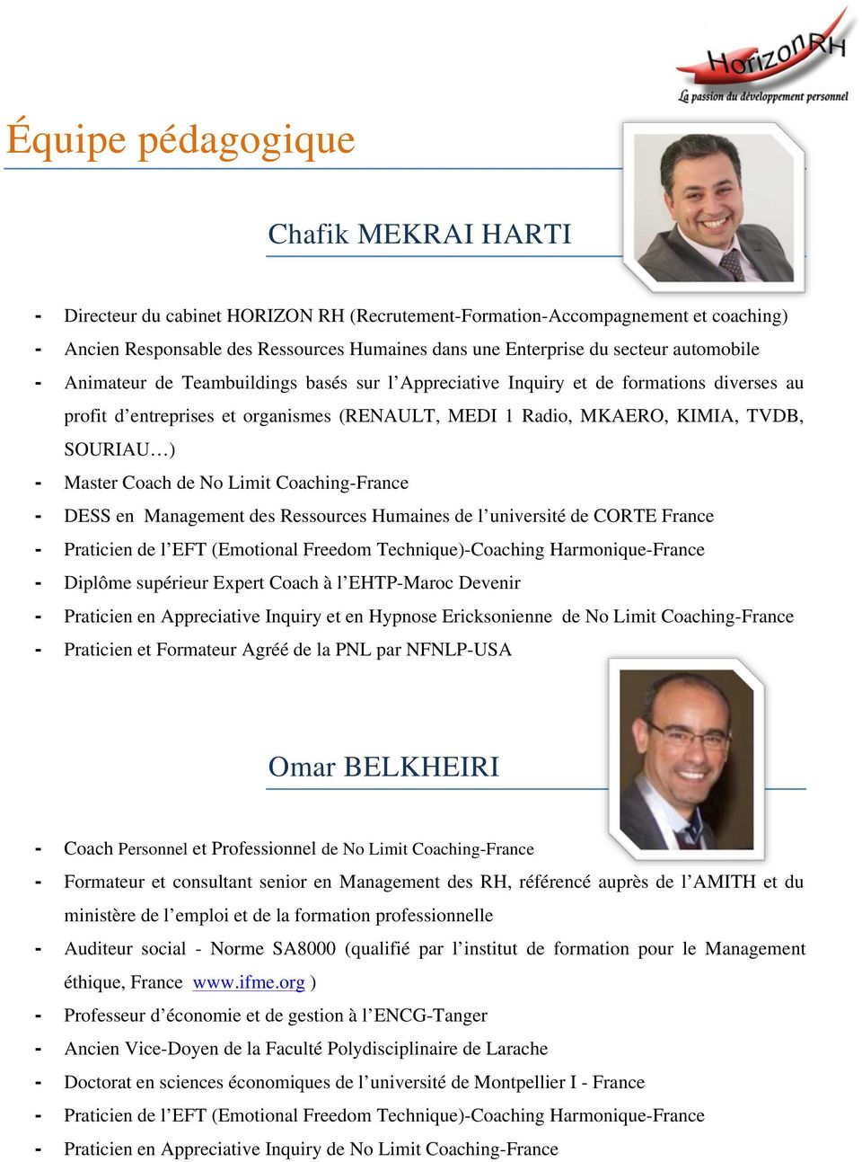Master Coach de No Limit Coaching-France - DESS en Management des Ressources Humaines de l université de CORTE France - Praticien de l EFT (Emotional Freedom Technique)-Coaching Harmonique-France -