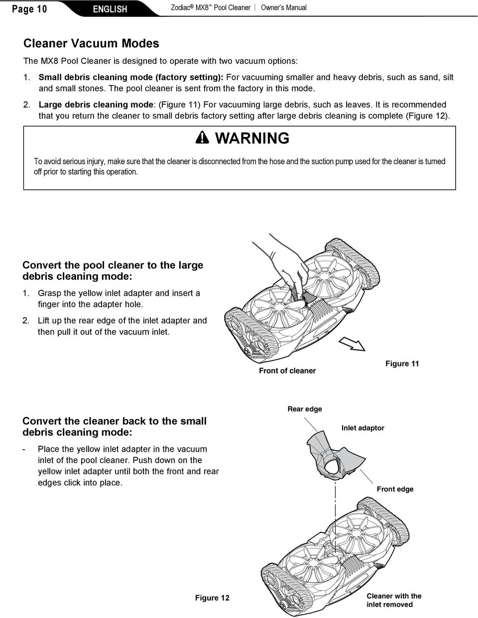 Large debris cleaning mode: (Figure 11) For vacuuming large debris, such as leaves.