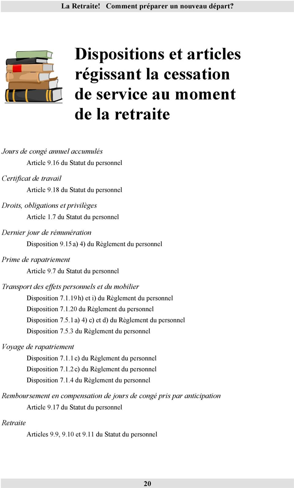15 a) 4) du Règlement du personnel Prime de rapatriement Article 9.7 du Statut du personnel Transport des effets personnels et du mobilier Disposition 7.1.19 h) et i) du Règlement du personnel Disposition 7.