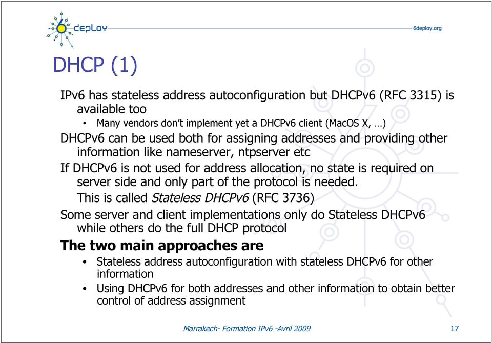 and providing other information like nameserver, ntpserver etc If DHCPv6 is not used for address allocation, no state is required on server side and only part of the protocol is needed.