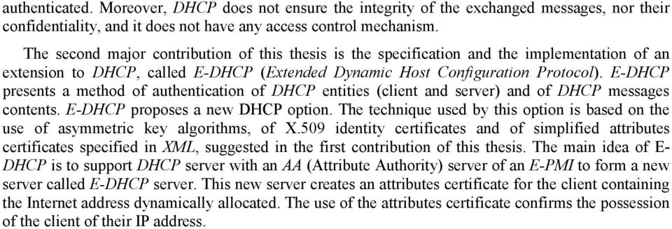 E-DHCP presents a method of authentication of DHCP entities (client and server) and of DHCP messages contents. E-DHCP proposes a new DHCP option.