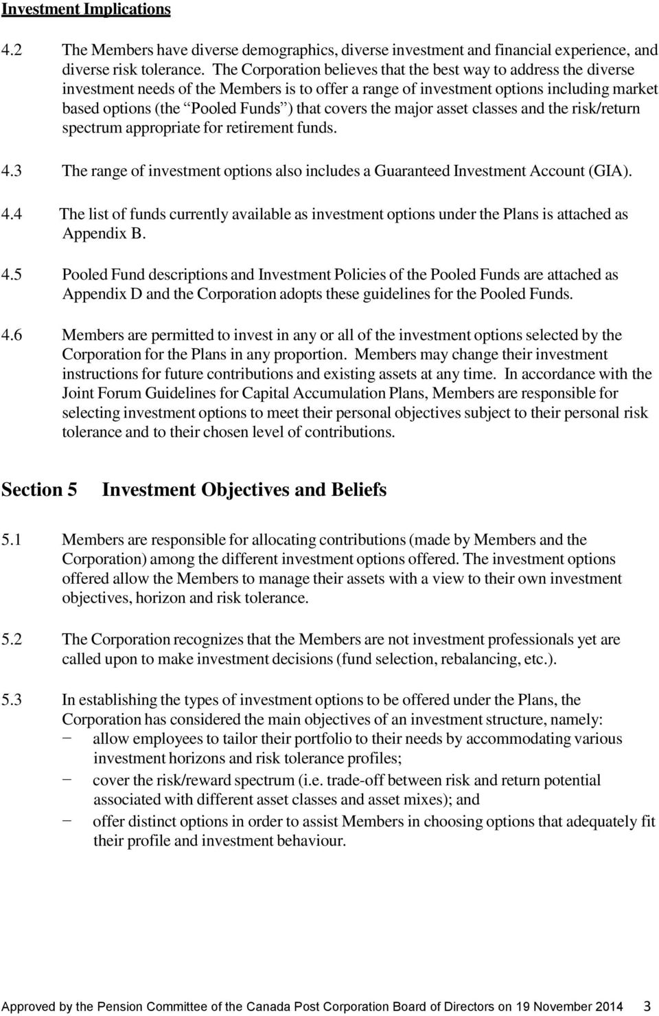 covers the major asset classes and the risk/return spectrum appropriate for retirement funds. 4.3 The range of investment options also includes a Guaranteed Investment Account (GIA). 4.4 The list of funds currently available as investment options under the Plans is attached as Appendix B.
