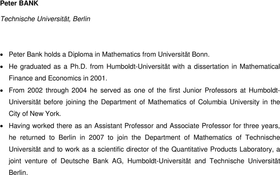 Having worked there as an Assistant Professor and Associate Professor for three years, he returned to Berlin in 2007 to join the Department of Mathematics of Technische Universität and to