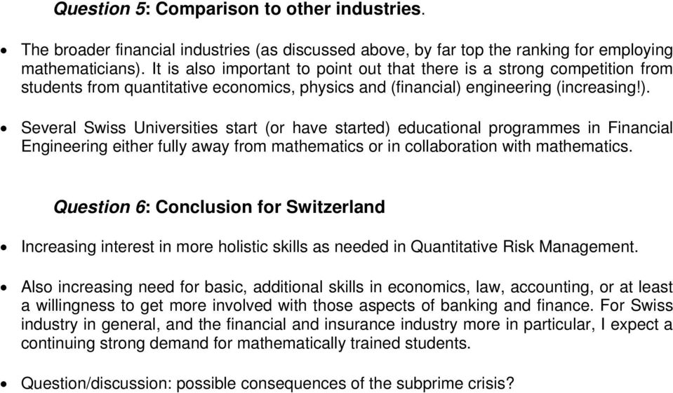 engineering (increasing!). Several Swiss Universities start (or have started) educational programmes in Financial Engineering either fully away from mathematics or in collaboration with mathematics.