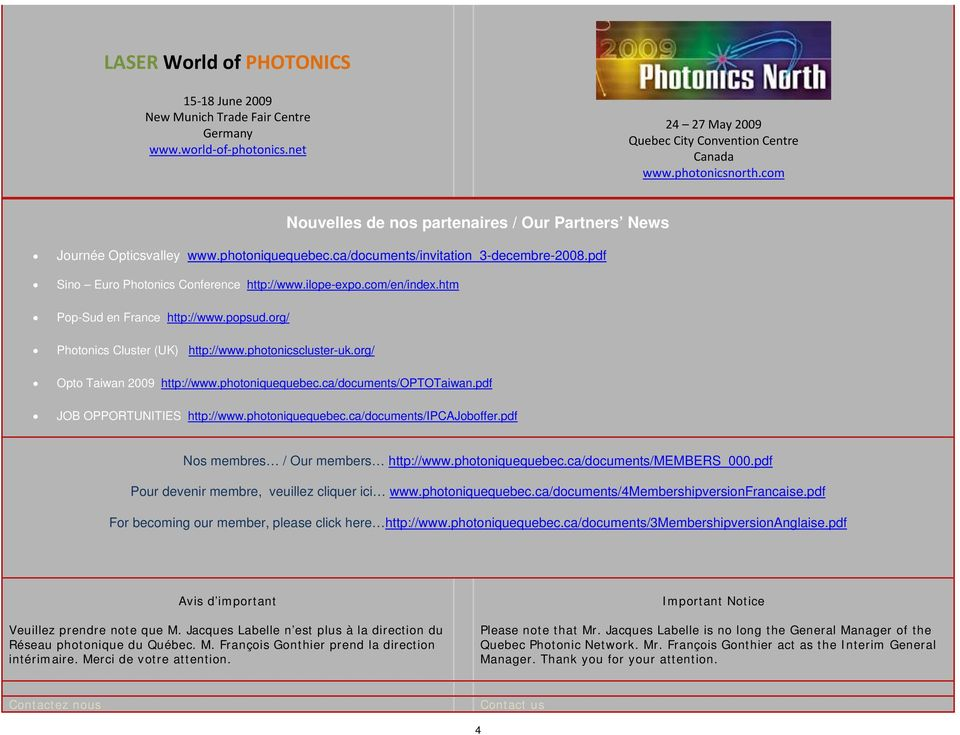 com/en/index.htm Pop-Sud en France http://www.popsud.org/ Photonics Cluster (UK) http://www.photonicscluster-uk.org/ Opto Taiwan 2009 http://www.photoniquequebec.ca/documents/optotaiwan.