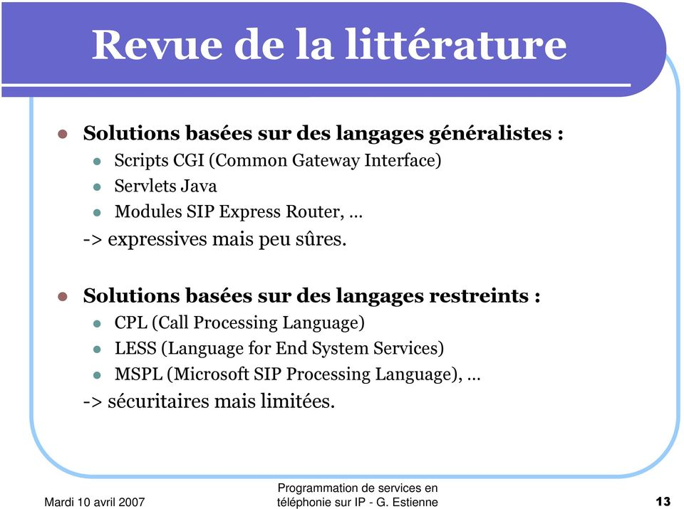 Solutions basées sur des langages restreints : CPL (Call Processing Language) LESS (Language for End