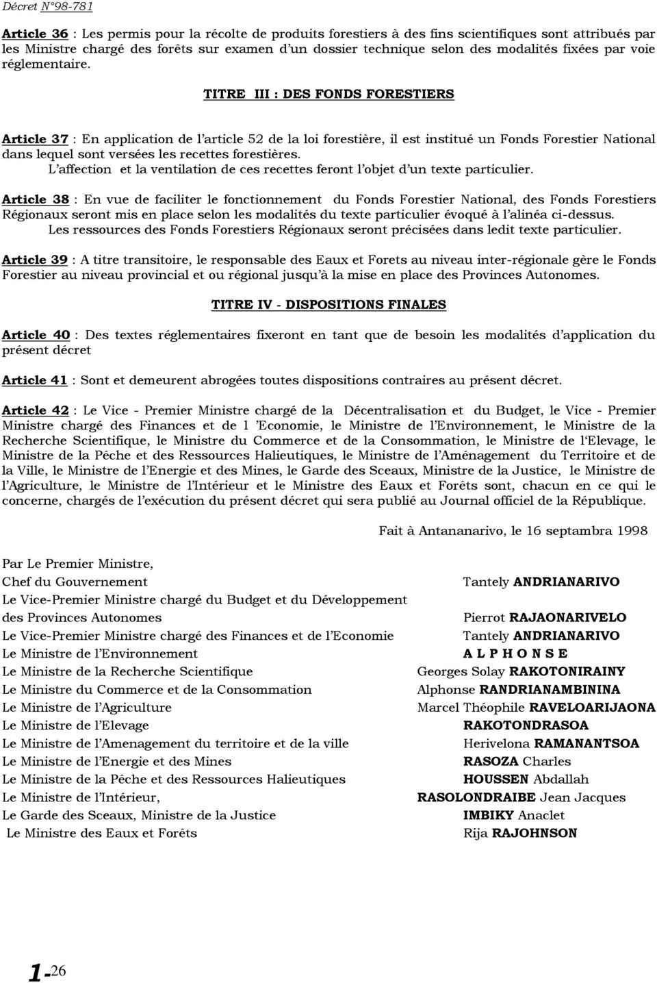 TITRE III : DES FONDS FORESTIERS Article 37 : En application de l article 52 de la loi forestière, il est institué un Fonds Forestier National dans lequel sont versées les recettes forestières.