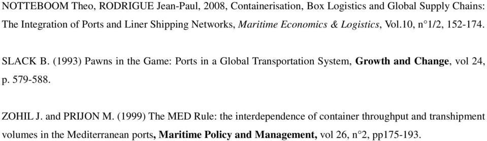 (1993) Pawns in the Game: Ports in a Global Transportation System, Growth and Change, vol 24, p. 579-588. ZOHIL J. and PRIJON M.
