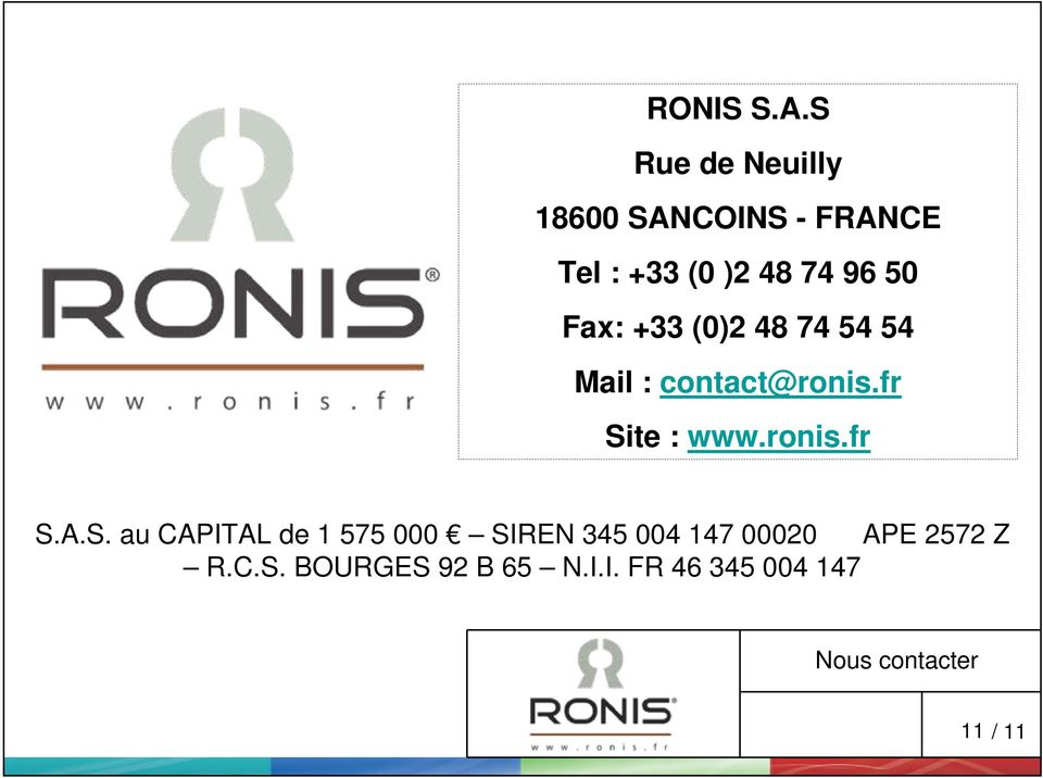 Fax: +33 (0)2 48 74 54 54 Mail : contact@ronis.fr Site : www.ronis.fr S.A.