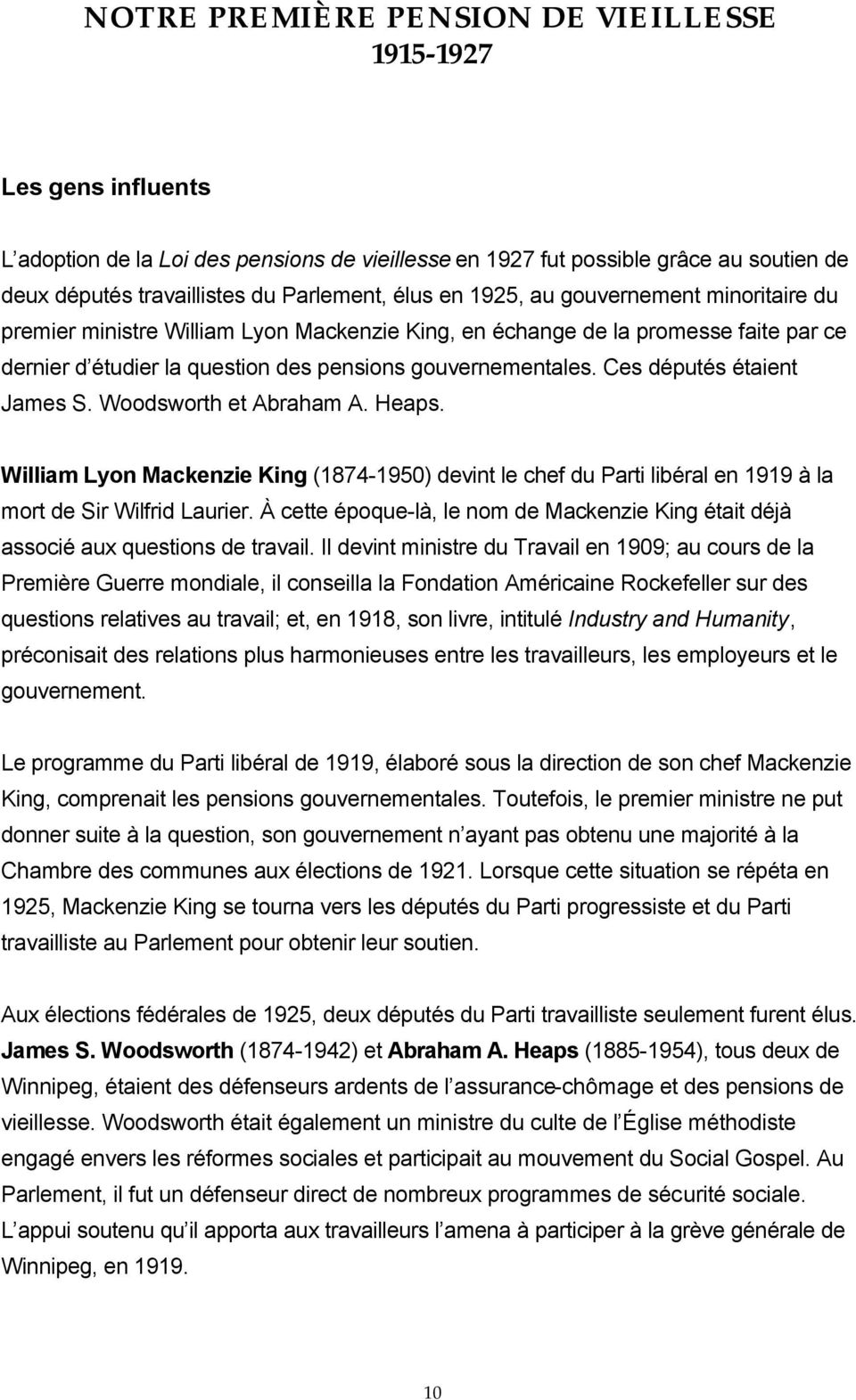Heaps. William Lyon Mackenzie King (1874-1950) devint le chef du Parti libéral en 1919 à la mort de Sir Wilfrid Laurier.