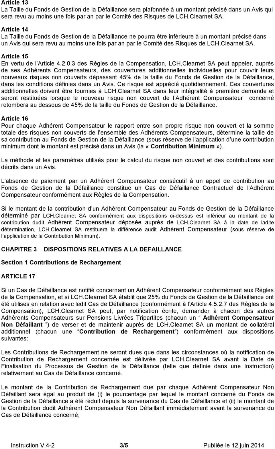 Clearnet SA. Article 15 En vertu de l Article 4.2.0.3 des Règles de la Compensation, LCH.