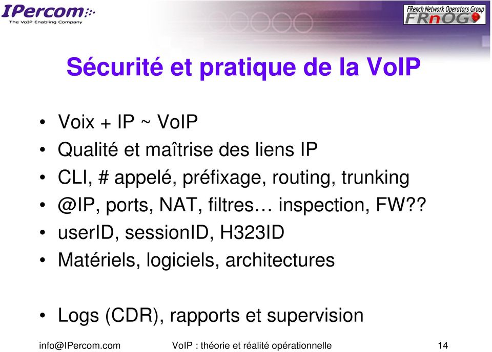 FW?? userid, sessionid, H323ID Matériels, logiciels, architectures Logs (CDR),