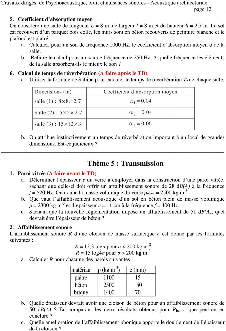 Calculer, pour un son de fréquence 1000 Hz, le coefficient d absorption moyen α de la salle. b. Refaire le calcul pour un son de fréquence de 250 Hz.