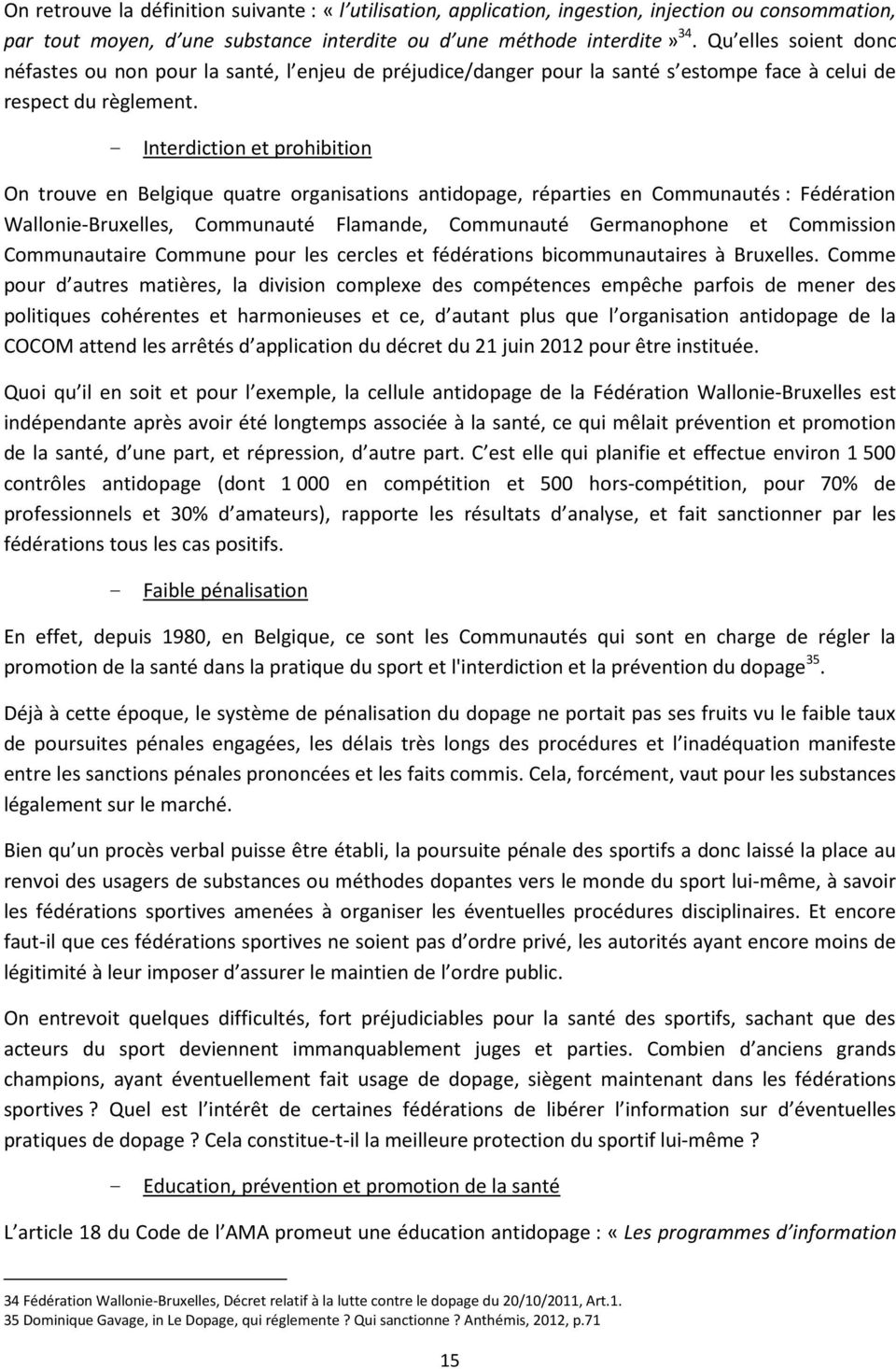 - Interdiction et prohibition On trouve en Belgique quatre organisations antidopage, réparties en Communautés : Fédération Wallonie-Bruxelles, Communauté Flamande, Communauté Germanophone et