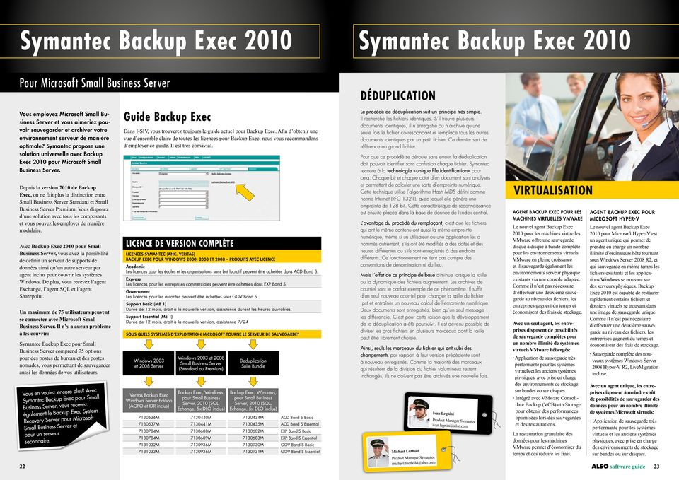 Depuis la version 2010 de Backup Exec, on ne fait plus la distinction entre Small Business Server Standard et Small Business Server Premium.