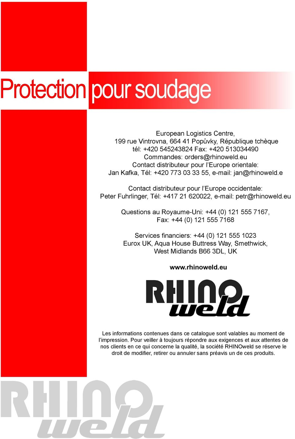 e Contact distributeur pour l Europe occidentale: Peter Fuhrlinger, Tél: +417 21 620022, e-mail: petr@rhinoweld.