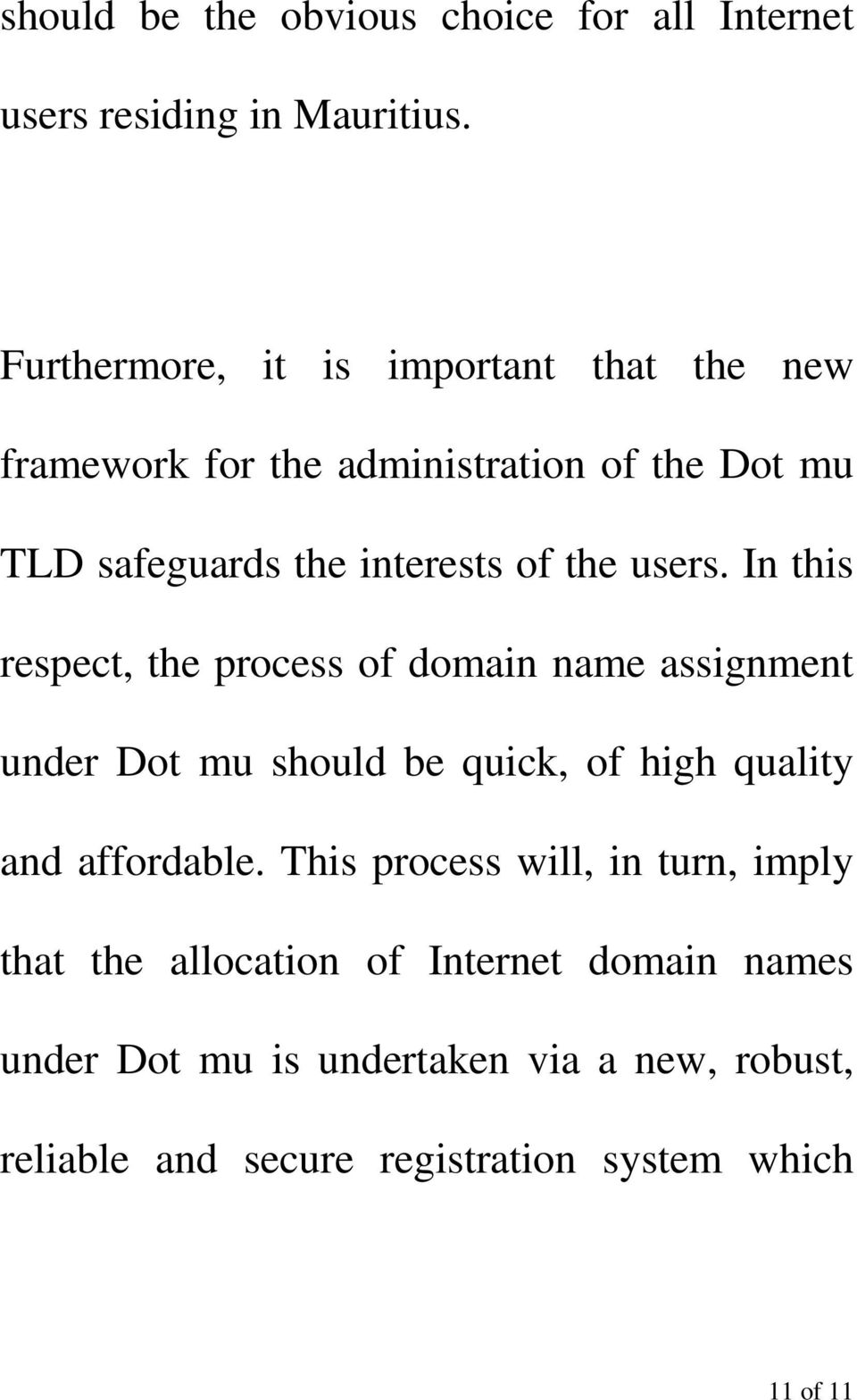 users. In this respect, the process of domain name assignment under Dot mu should be quick, of high quality and affordable.