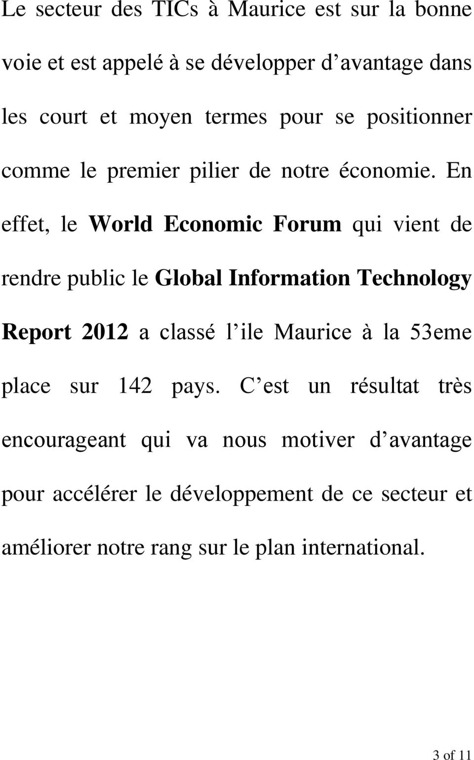 En effet, le World Economic Forum qui vient de rendre public le Global Information Technology Report 2012 a classé l ile Maurice