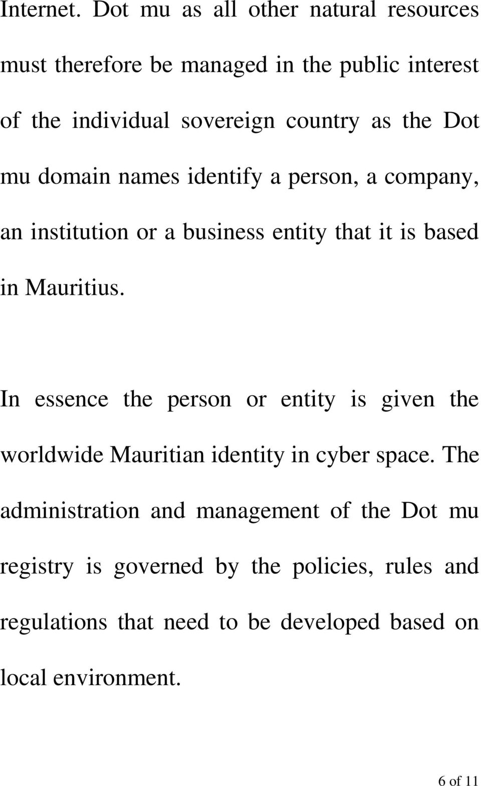 the Dot mu domain names identify a person, a company, an institution or a business entity that it is based in Mauritius.