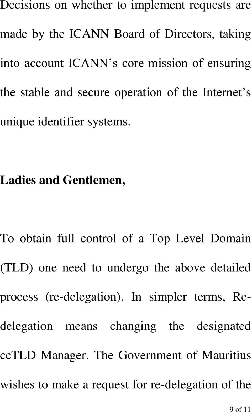 Ladies and Gentlemen, To obtain full control of a Top Level Domain (TLD) one need to undergo the above detailed process