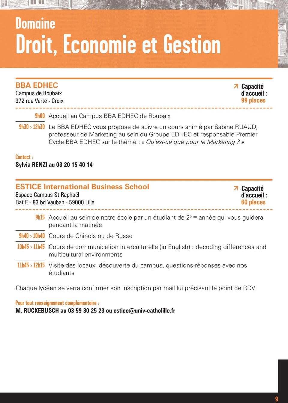 » Contact : Sylvia RENZI au 03 20 15 40 14 ESTICE International Business School Espace Campus St Raphaël Bat E - 83 bd Vauban - 59000 Lille 60 places 9h15 Accueil au sein de notre école par un