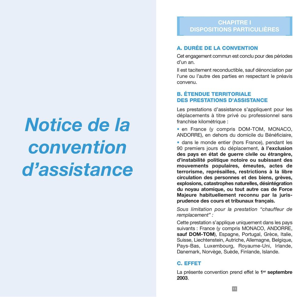 ÉTENDUE TERRITORIALE DES PRESTATIONS D ASSISTANCE Notice de la convention d assistance Les prestations d assistance s appliquent pour les déplacements à titre privé ou professionnel sans franchise