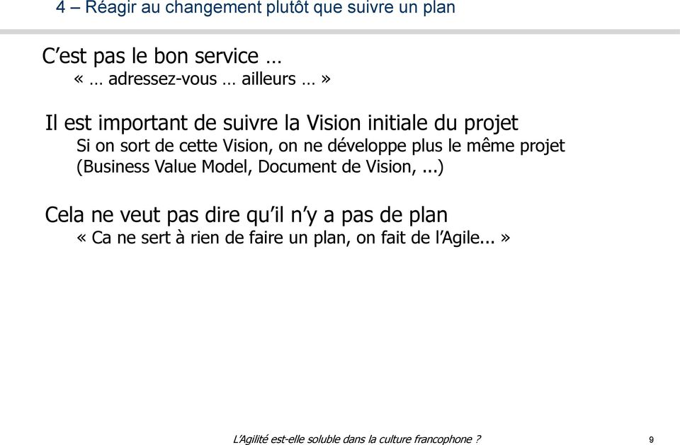 on ne développe plus le même projet (Business Value Model, Document de Vision,.