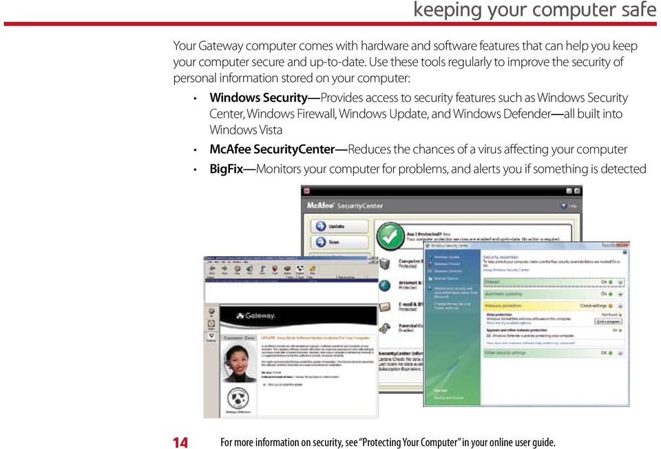 Security Center, Windows Firewall, Windows Update, and Windows Defender all built into Windows Vista McAfee SecurityCenter Reduces the chances of a virus affecting your