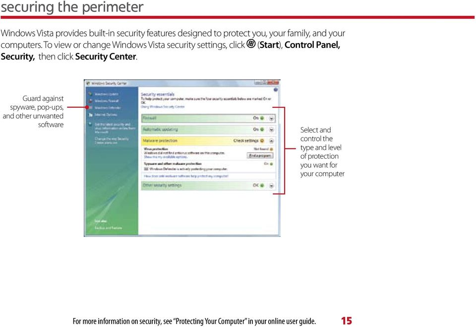 To view or change Windows Vista security settings, click (Start), Control Panel, Security, then click Security Center.