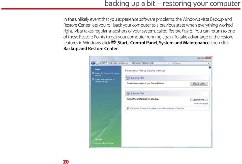 Vista takes regular snapshots of your system, called Restore Points.