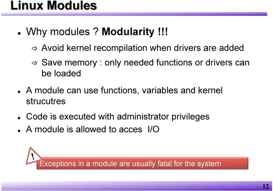functions or drivers can be loaded A module can use functions, variables and kernel