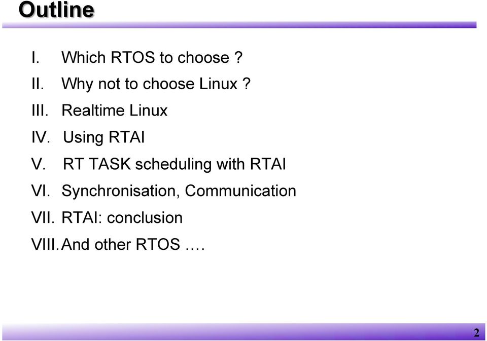 Using RTAI V. RT TASK scheduling with RTAI VI.