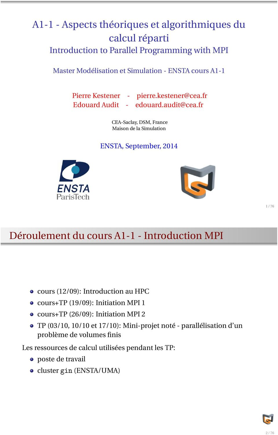 fr CEA-Saclay, DSM, France Maison de la Simulation ENSTA, September, 2014 1/76 Déroulement du cours A1-1 - Introduction MPI cours (12/09): Introduction au HPC