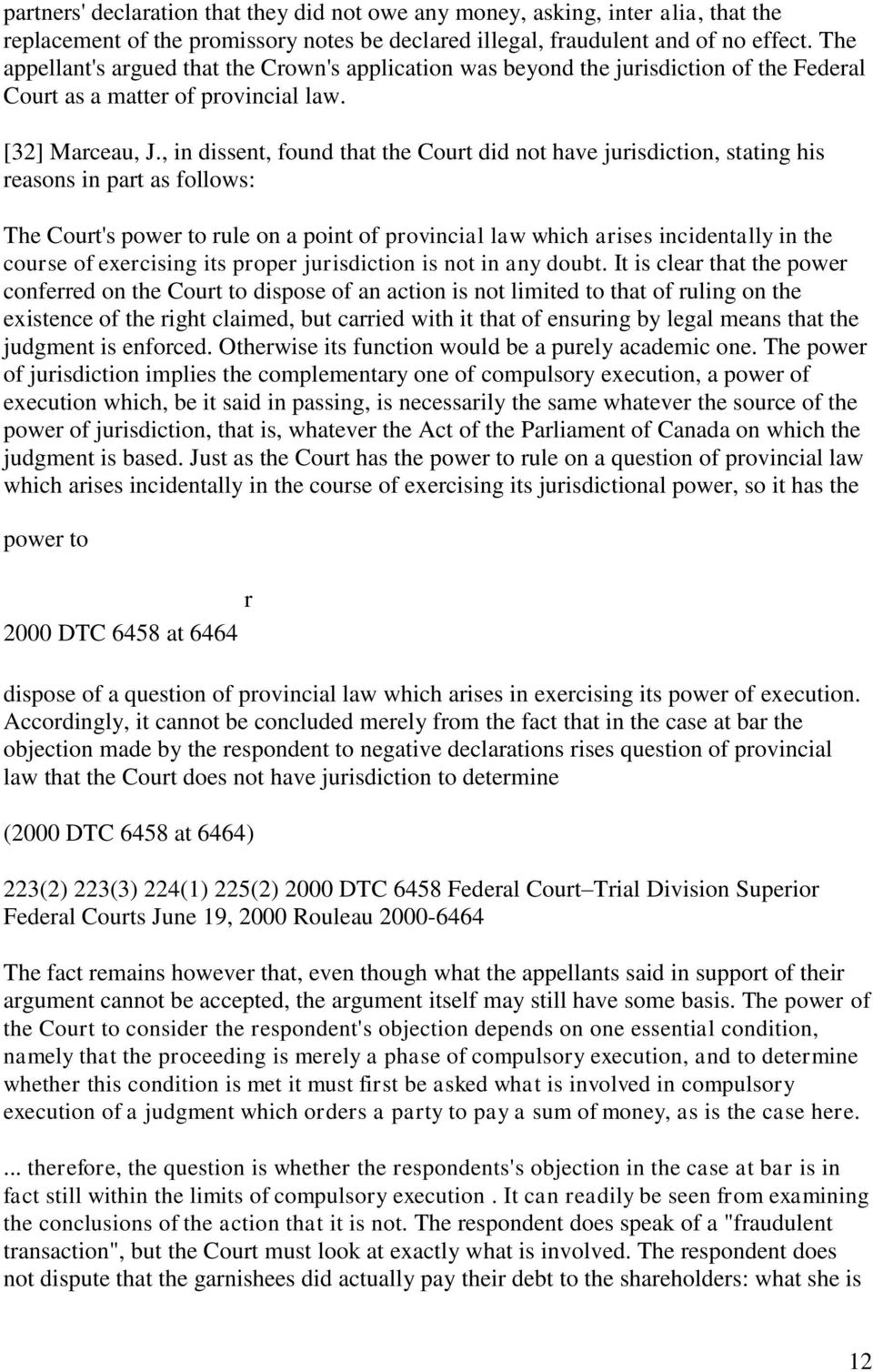 , in dissent, found that the Cout did not have juisdiction, stating his easons in pat as follows: The Cout's powe to ule on a point of povincial law which aises incidentally in the couse of execising