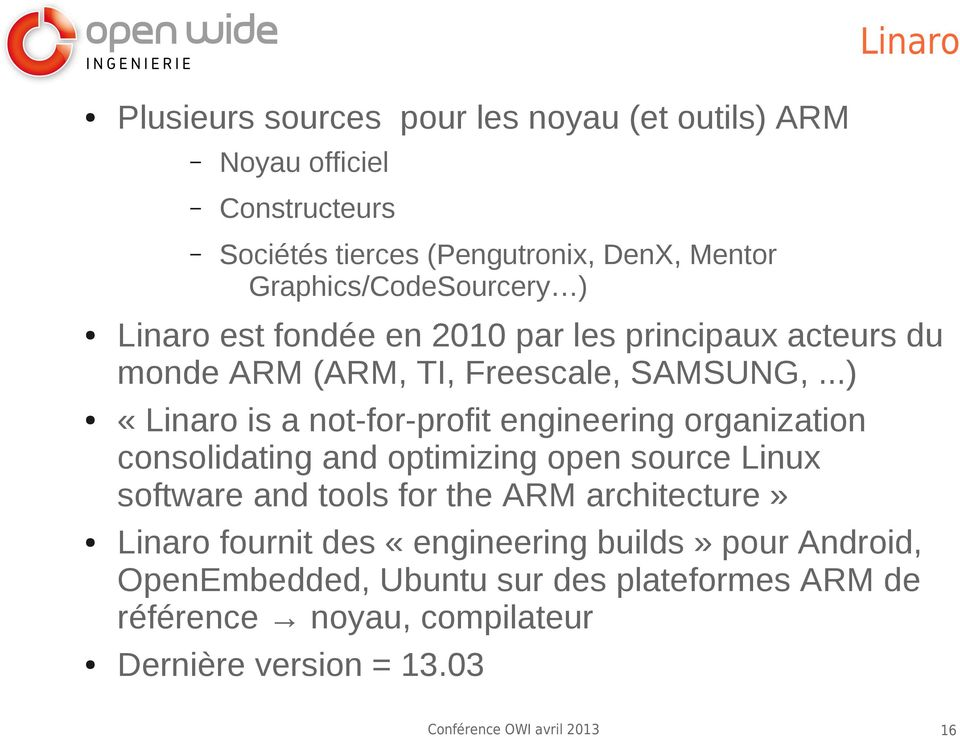..) «Linaro is a not-for-profit engineering organization consolidating and optimizing open source Linux software and tools for the ARM