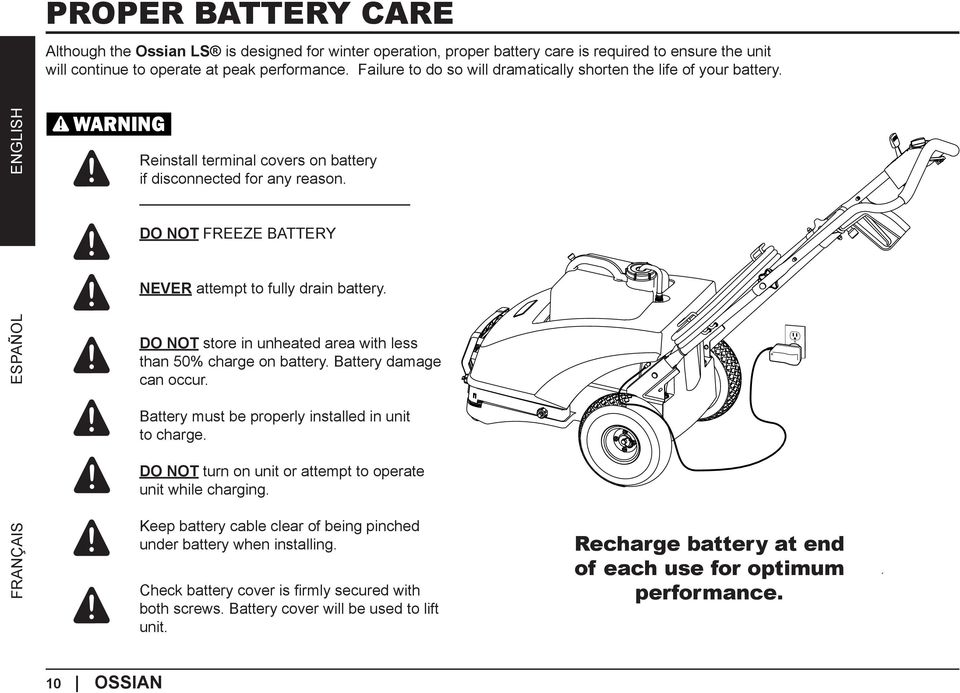 DO NOT FREEZE BATTERY NEVER attempt to fully drain battery. ESPAÑOL DO NOT store in unheated area with less than 50% charge on battery. Battery damage can occur.