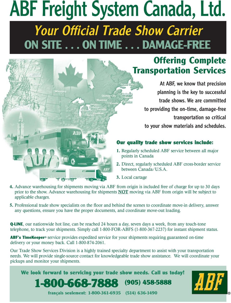 Regularly scheduled ABF service between all major points in Canada 2. Direct, regularly scheduled ABF cross-border service between Canada/U.S.A. 3. Local cartage 4.