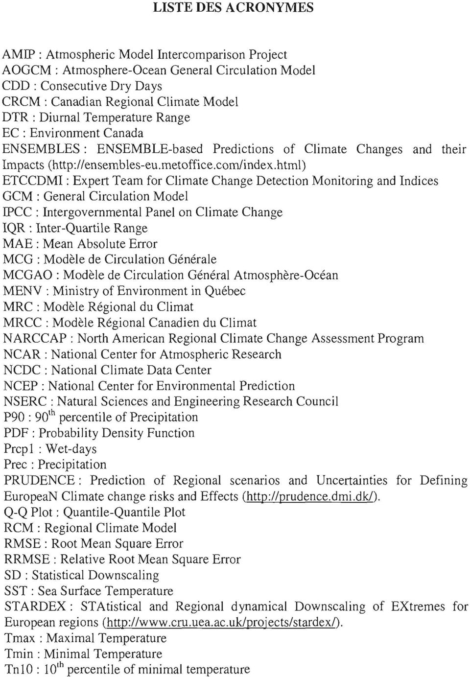 html) ETCCDMI : Expert Team for Climate Change Detection Monitoring and Indices GCM : General Circulation Model IPCC : Intergovernmental Panel on Climate Change IQR : Inter-Quartile Range MAE: Mean