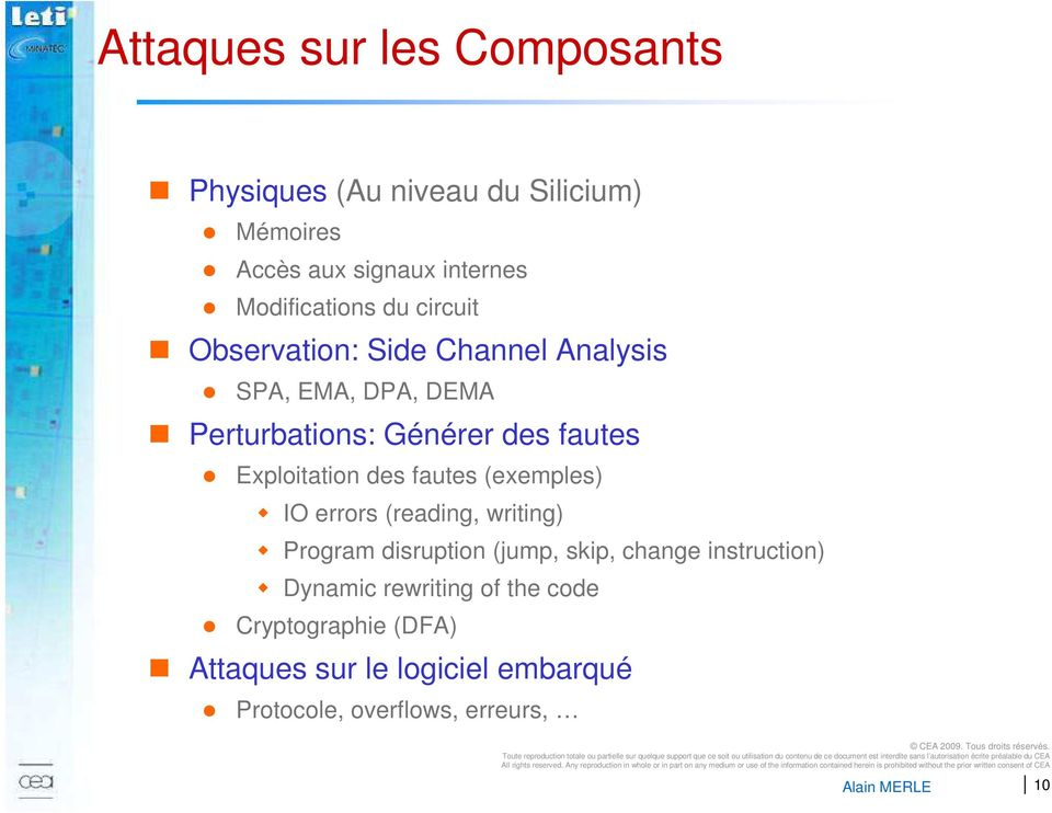 Exploitation des fautes (exemples) IO errors (reading, writing) Program disruption (jump, skip, change