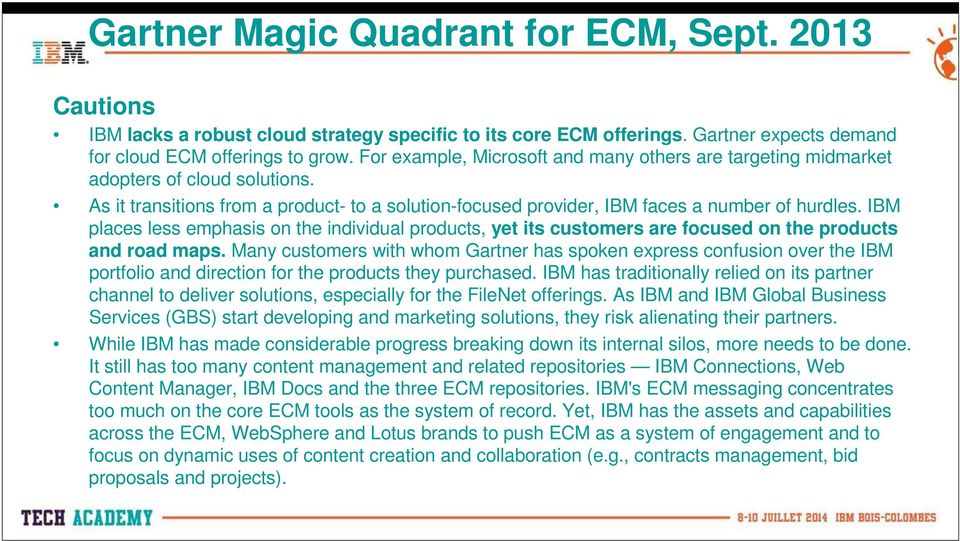 IBM places less emphasis on the individual products, yet its customers are focused on the products and road maps.
