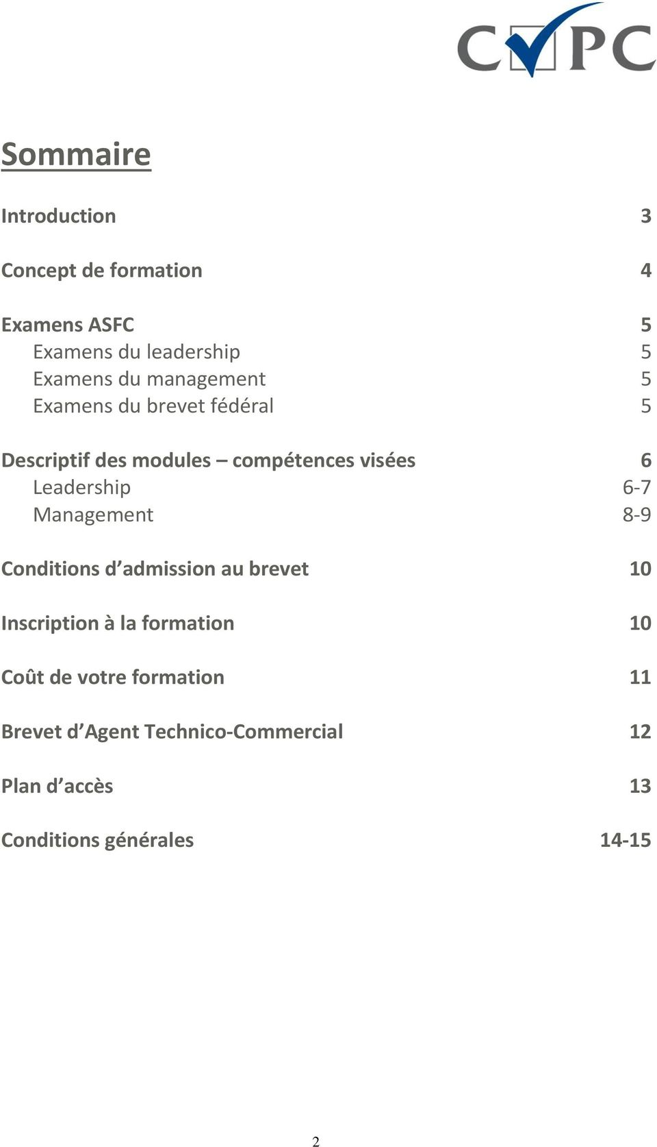 6-7 Management 8-9 Conditions d admission au brevet 10 Inscription à la formation 10 Coût de