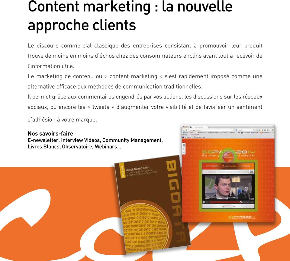Le marketing de contenu ou «content marketing» s est rapidement imposé comme une alternative efficace aux méthodes de communication traditionnelles.