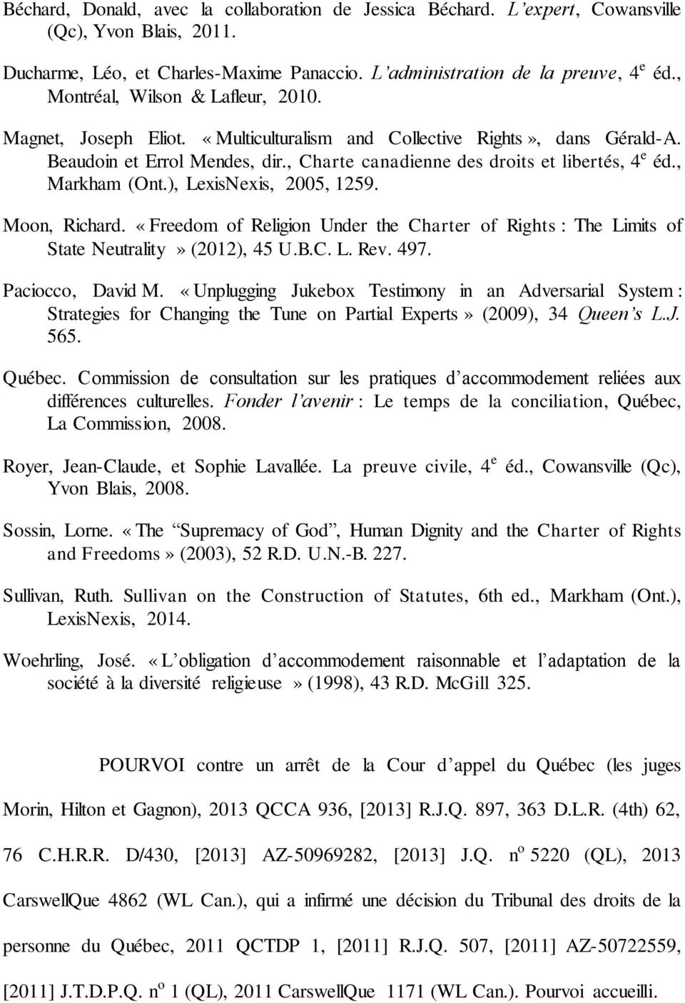 , Markham (Ont.), LexisNexis, 2005, 1259. Moon, Richard. «Freedom of Religion Under the Charter of Rights : The Limits of State Neutrality» (2012), 45 U.B.C. L. Rev. 497. Paciocco, David M.