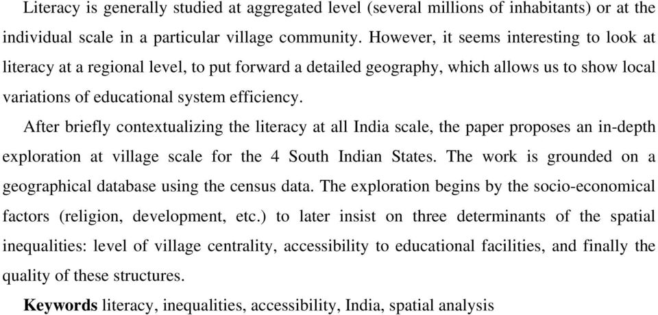 After briefly contextualizing the literacy at all India scale, the paper proposes an in-depth exploration at village scale for the 4 South Indian States.