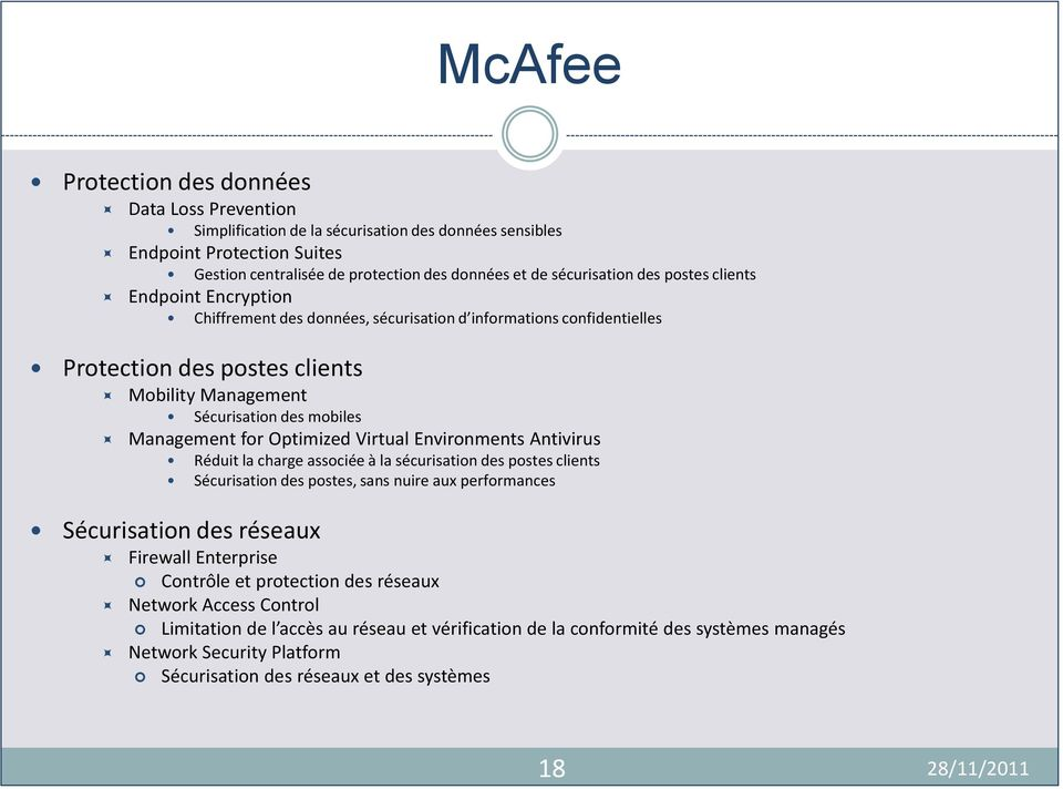 Optimized Virtual Environments Antivirus Réduit la charge associée à la sécurisation des postes clients Sécurisation des postes, sans nuire aux performances Sécurisation des réseaux Firewall