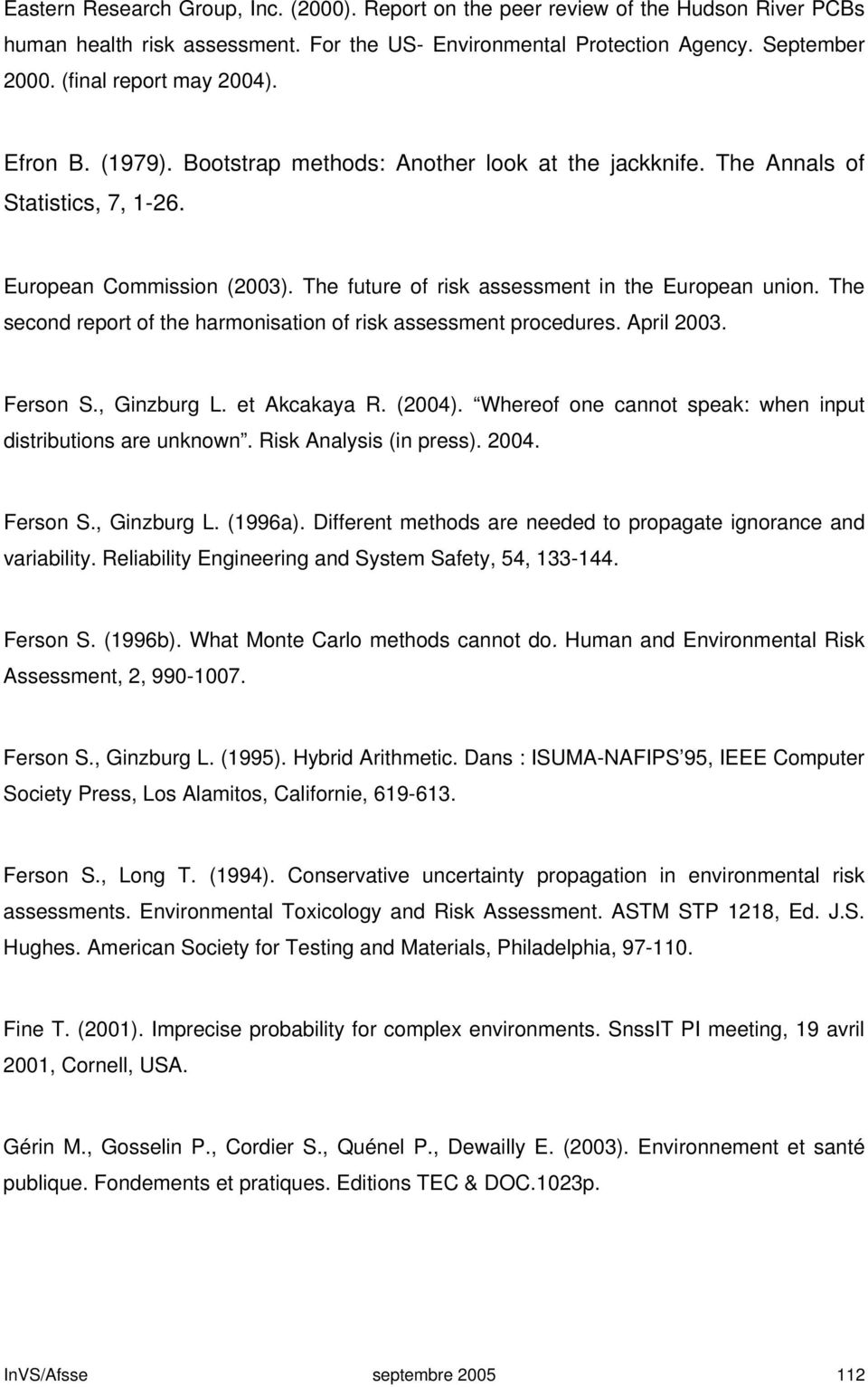 The future of risk assessment in the European union. The second report of the harmonisation of risk assessment procedures. April 2003. Ferson S., Ginzburg L. et Akcakaya R. (2004).