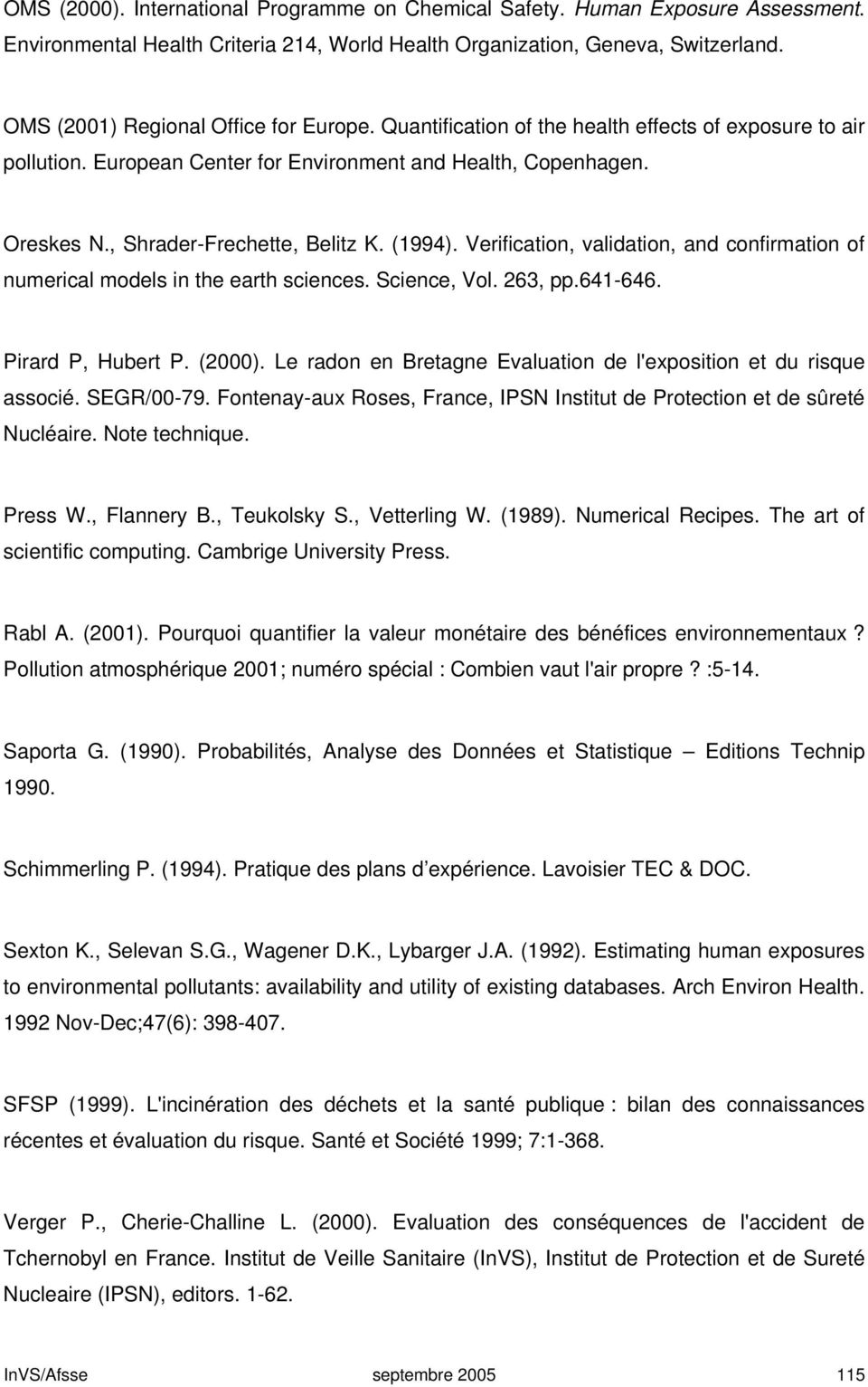 , Shrader-Frechette, Belitz K. (1994). Verification, validation, and confirmation of numerical models in the earth sciences. Science, Vol. 263, pp.641-646. Pirard P, Hubert P. (2000).